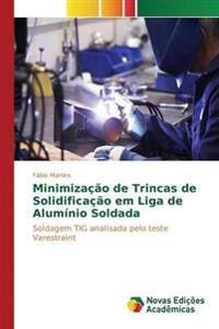 Minimizacao de Trincas de Solidificacao Em Liga de Aluminio Soldada