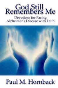 God Still Remembers Me: Devotions for Facing Alzheimer's Disease with Faith