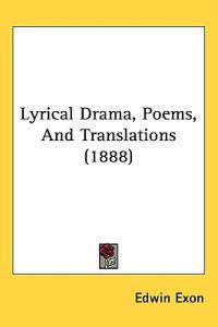 Lyrical Drama, Poems, and Translations