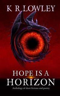 Hope Is a Horizon: Anthology of Short Fictions and Poetry