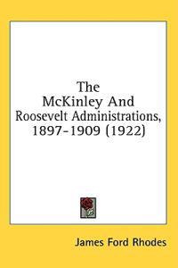 The Mckinley and Roosevelt Administrations, 1897-1909
