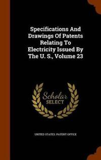 Specifications and Drawings of Patents Relating to Electricity Issued by the U. S., Volume 23
