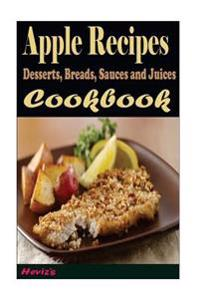 Apple Recipes: Desserts, Breads, Sauces and Juices (Cooking Recipes)