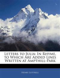 Letters to Julia: In Rhyme, to Which Are Added Lines Written at Ampthill-Park