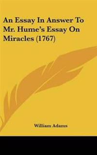 An Essay in Answer to Mr. Hume's Essay on Miracles