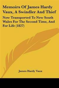 Memoirs of James Hardy Vaux, a Swindler and Thief