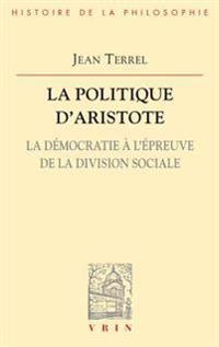 La Politique D'Aristote: La Democratie A L'Epreuve de La Division Sociale