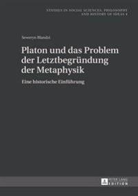 Platon Und Das Problem Der Letztbegruendung Der Metaphysik: Eine Historische Einfuehrung