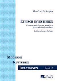 Ethisch Investieren: Chancen Und Grenzen Moralisch Begruendeter Geldanlage. 2., Ueberarbeitete Auflage