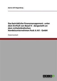 Das Betriebliche Finanzmanagement - Unter Dem Einflu Von Basel II - Dargestellt an Dem Mittelstandischen Handelsunternehmen Pack It All - Gmbh