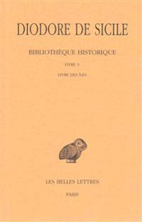 Diodore de Sicile, Bibliotheque Historique. Tome V: Livre V, Livre Des Iles
