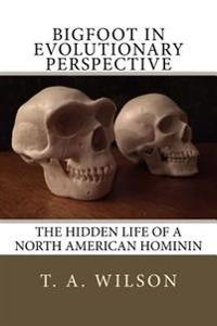 Bigfoot in Evolutionary Perspective: The Hidden Life of a North American Hominin