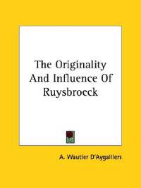 The Originality and Influence of Ruysbroeck