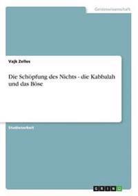 Die Schoepfung Des Nichts - Die Kabbalah Und Das Boese