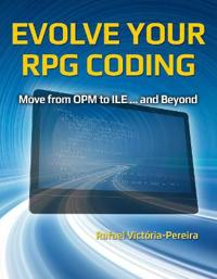 Evolve Your RPG Coding: Move from OPM to ILE ... and Beyond