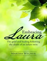 Embracing Laura: The Grief and Healing Following the Death of an Infant Twin
