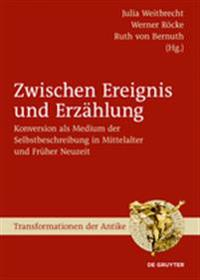 Zwischen Ereignis Und Erzhlung: Konversion ALS Medium Der Selbstbeschreibung in Mittelalter Und Frher Neuzeit