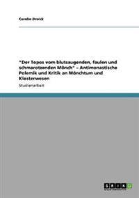 Der Topos Vom Blutsaugenden, Faulen Und Schmarotzenden Moench - Antimonastische Polemik Und Kritik an Moenchtum Und Klosterwesen