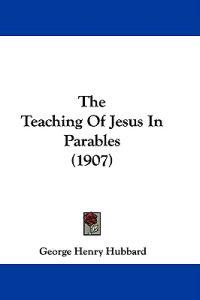 The Teaching of Jesus in Parables