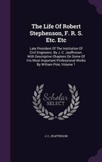 The Life of Robert Stephenson, F. R. S. Etc. Etc