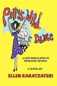 Polly's Wild Dance: A Life Serialized in Sporadic Spurts