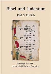 Bibel Und Judentum: Beitrage Aus Dem Christlich-Judischen Gesprach