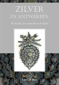 Zilver in Antwerpen: de Handel, Het Ambacht En de Klant