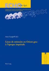 Lieux De Maemoire En Orient Grec Aa L'aepoque Impaeriale