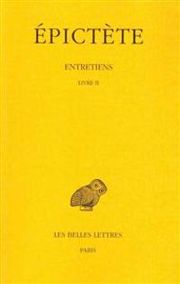 Epictete, Entretiens: Tome II: Livre II.