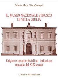 Il Museo Nazionale Etrusco Di Villa Giulia: Origine E Metamorfosi Di Un'istituzione Museale del XIX Secolo