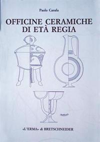 Officine Ceramiche Di Eta Regia: Produzione Di Ceramica in Impasto a Roma Dalla Fine Dell'viii Alla Fine del VI Secolo A.C