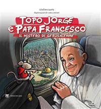 Topo Jorge E Papa Francesco. Il Mistero Di Gerusalemme