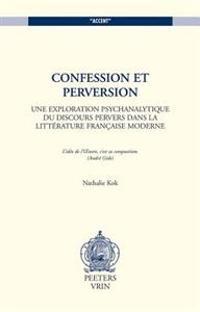 Confession Et Perversion Une Exploration Psychanalytique Du Discours Pervers Dans La Litterature Francaise Moderne