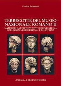 Le Terrecotte del Museo Nazionale Romano II: Materiali Dai Depositi Votivi Di Palestrina. Collezioni Kircheriana E Palestrina