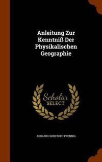 Anleitung Zur Kenntniss Der Physikalischen Geographie
