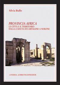 Provincia Africa: Le Citta E Il Territorio Dalla Caduta Di Cartagine a Nerone