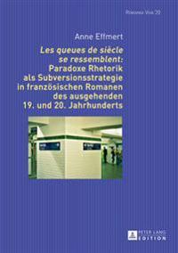 «les Queues de Siècle Se Ressemblent» Paradoxe Rhetorik ALS Subversionsstrategie in Franzoesischen Romanen Des Ausgehenden 19. Und 20. Jahrhunderts