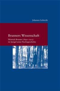 Brunners Wissenschaft: Heinrich Brunner(1840-1915) Im Spiegel Seiner Rechtsgeschichte