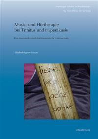 Musik- Und Hortherapie Bei Tinnitus Und Hyperakusis: Eine Musikmedizinisch-Hortherapeutische Untersuchung
