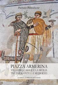 Piazza Armerina: Villa del Casale E La Sicilia Tra Tardoantico E Medioevo