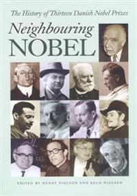 Neighbouring Nobel: The History of Thirteen Danish Noble Prizes
