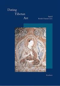 Dating Tibetan Art: Essays on the Possibilities and Impossibilities of Chronology from the Lempertz Symposium, Cologne