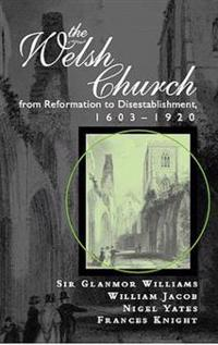 The Welsh Church from Reformation to Disestablishment