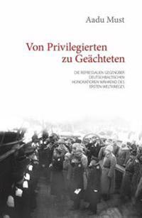 Von Privilegierten Zu Geachteten: Die Repressalien Gegenuber Deutschbaltischen Honoratioren Wahrend Des Ersten Weltkrieges