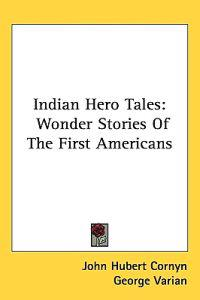 INDIAN HERO TALES: WONDER STORIES OF THE