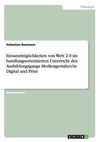 Einsatzmoglichkeiten Von Web 2.0 Im Handlungsorientierten Unterricht Des Ausbildungsgangs Mediengestalter/In Digital Und Print