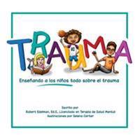 Trauma: Ensenando a Los Ninos Todo Sobre El Trauma