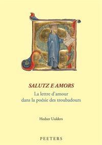 Salutz E Amors. La Lettre D'Amour Dans La Poesie Des Troubadours