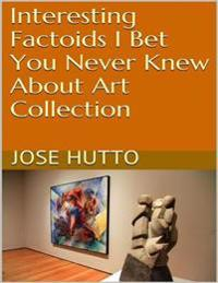 Interesting Factoids I Bet You Never Knew About Art Collection