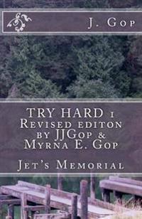 Try Hard 1 Revised Editon by Jjgop & Myrna E. GOP: Jet's Memorial